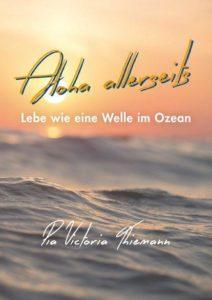 Aloha allerseits – Das Buch von Pia Victoria Thiemann